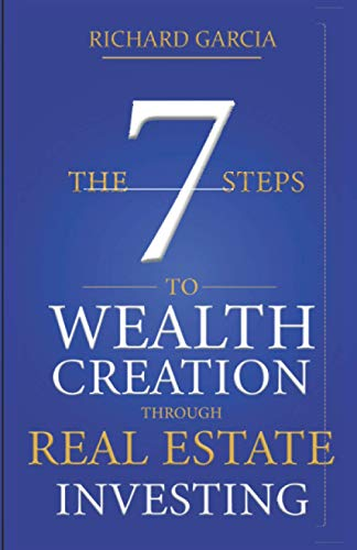 The Seven 7 Steps To Wealth Creation Through Real Estate Investing