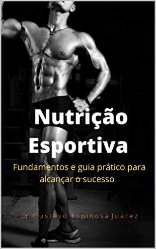 Nutrição Esportiva: fundamentos e guia prático para alcançar o sucesso (Portuguese Edition)