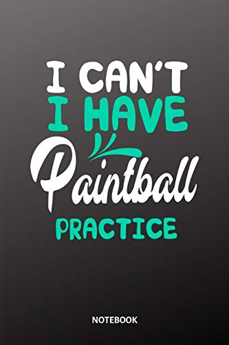 I cant I have Paintball practice Notebook: 6x9 | training journal | notebook | 120 pages | workout | Paintball