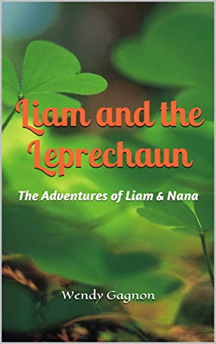 Liam and the Leprechaun: The Adventures of Liam & Nana (The Adventures of Liam and Nana Book 1) (English Edition)