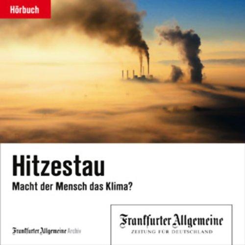 Hitzestau. Macht der Mensch das Klima?: F.A.Z.-Dossier