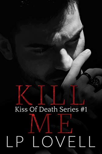 Kill Me: A mafia romance (Kiss of Death Book 1) by [LP Lovell]