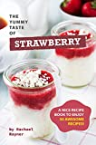 The Yummy Taste of Strawberry: A Nice Recipe Book to Enjoy 50 Awesome Recipes! (English Edition)
