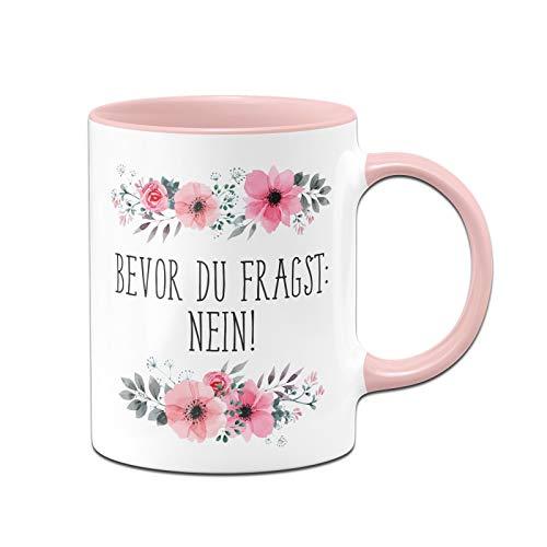 Tassenbrennerei Tasse mit Spruch Bevor Du fragst: Nein! - Kaffeetasse blumig lustig - Bürotasse spülmaschinenfest (Rosa)