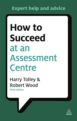 How to Succeed at an Assessment Centre: Essential Preparation for Psychometric Tests, Group and Role-Play Exercises, Panel Interviews and Presentation (Careers & Testing)