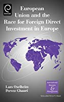 European Union and the Race for Foreign Direct Investment in Europe (International Business and Management Series)
