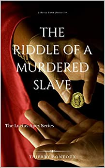 [Thierry Bontoux]のThe Riddle of a Murdered Slave (The Lucius Apex series) (English Edition)
