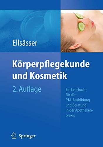 Körperpflegekunde und Kosmetik: Ein Lehrbuch für die PTA-Ausbildung und die Beratung in der Apothekenpraxis (German Edition)