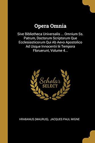 Opera Omnia: Sive Bibliotheca Universalis ... Omnium Ss. Patrum, Doctorum Scriptorum Que Ecclesiasticorum Qui Ab Aevo Apostolico Ad: Sive Bibliotheca ... Iii Tempora Floruerunt, Volume 4...