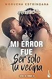 Mi error fue ser solo tu vecina: Serie Mi Error 10 (Bestseller)