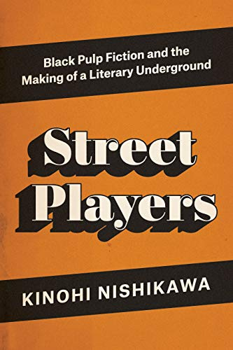 Street Players: Black Pulp Fiction and the Making of a Literary Underground (English Edition)