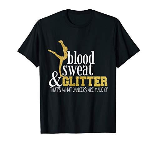 Dance T-Shirt Blood Sweat Glitter What Dancers Made Of