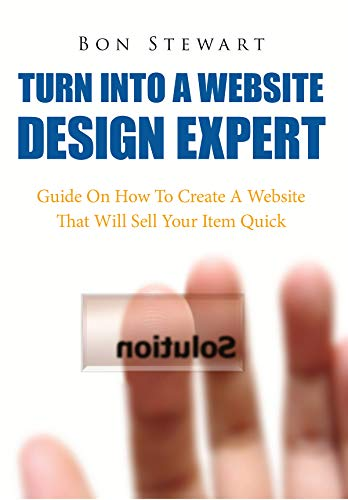 Turn Into A Website Design Expert: Guide on how to create a website that will sell your item quick (English Edition)
