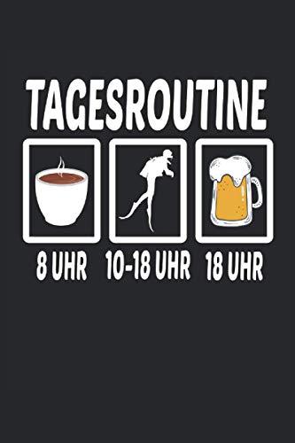 Tagesroutine Tauchen Kaffee Bier Taucher Scuba Diver Diving Tauchschule Unterwasser: Notizbuch - Notizheft - Notizblock - Tagebuch - Planer - ... - 6 x 9 Zoll (15.24 x 22.86 cm) - 120 Seiten