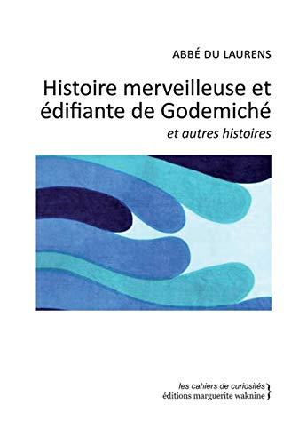 Histoire Merveilleuse et Edifiante de Godemiche et Autr