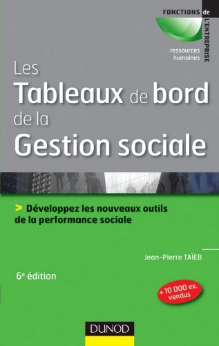 Les tableaux de bord de la gestion sociale - 6e éd : Développez les nouveaux outils de la performance sociale (RH-Animation des hommes)