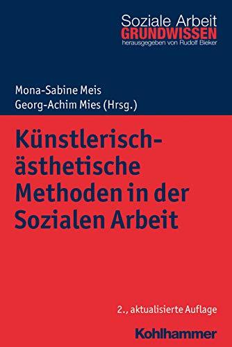 Künstlerisch-ästhetische Methoden in der Sozialen Arbeit: Kunst, Musik, Theater, Tanz und digitale Medien (Grundwissen Soziale Arbeit 8) (German Edition)