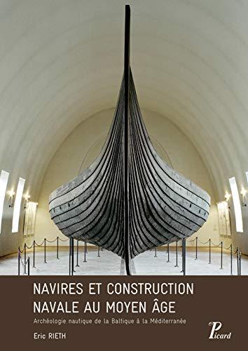 Navires et construction navale au Moyen Age : Archéologie nautique de la Baltique à la Méditerranée