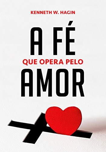 A Fé Que Opera Pelo Amor
