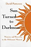 Sun Turned to Darkness: Memory and Recovery in the Holocaust Memoir (Religion, Theology and the Holocaust)