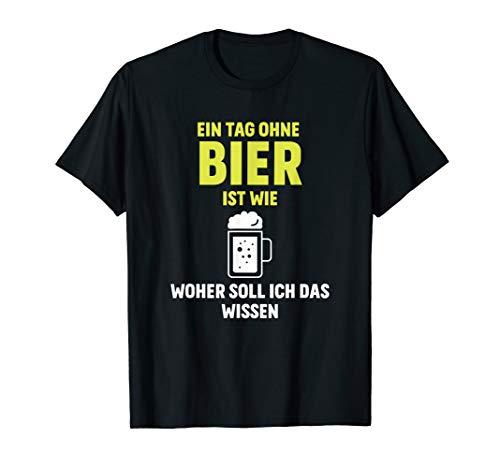 Ein Tag ohne Bier.. | Lustige Bier Schnaps Trinksprüche T-Shirt