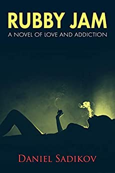 Rubby Jam: A Novel of Love and Addiction by [Daniel Sadikov]