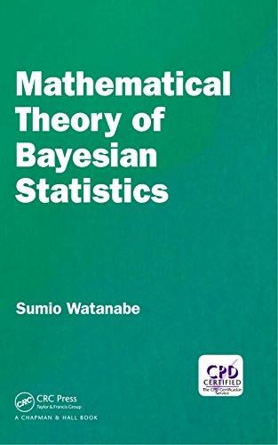 Mathematical Theory of Bayesian Statistics (Chapman & Hall/CRC Monographs on Statistics & Applied Probab) (English Edition)