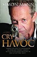 Cry Havoc: When I Set Out to Overthrow an African Tyrant, I Knew I Would Either Make Billions or End Up Getting Shot
