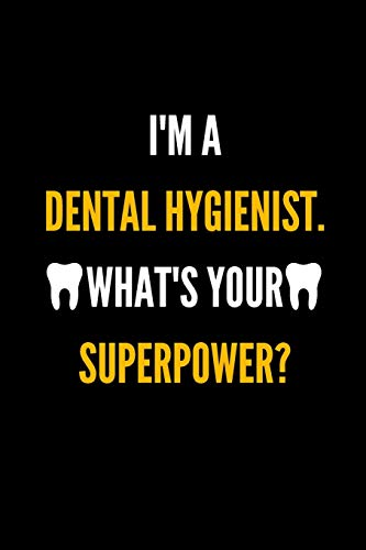 I'm A Dental Hygienist. What's Your SuperPower?: Funny Dental Hygiene Appreciation Gift Ideas, Women Men student medical gag gifts, lined paper Notebook Journal To write in