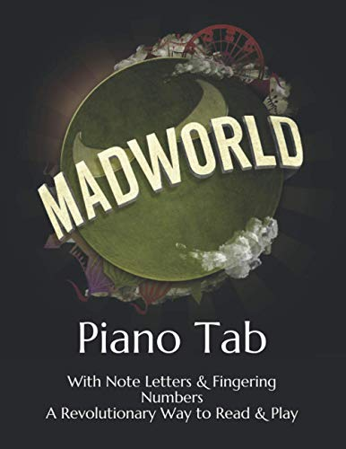 Mad World: Piano Tab with Note Letters & Fingering Numbers A Revolutionary Way to Read & Play