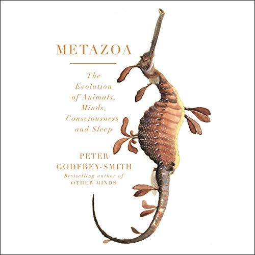 Metazoa: The Evolution of Animals, Minds, Consciousness and Sleep audiobook cover art
