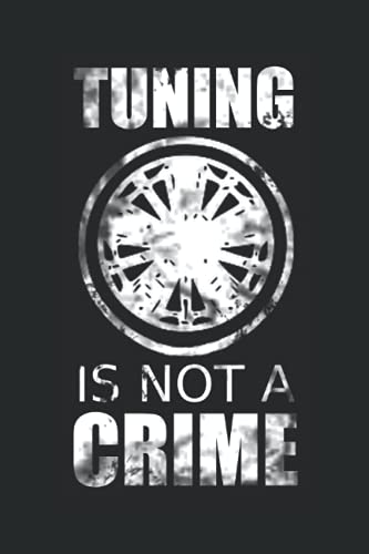 Tuning is not a crime: Notebook with 120 pages (lined), 6x9 inches (15,24 x 22,86 cm)