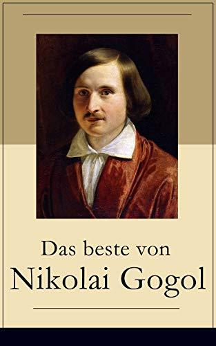 Das beste von Nikolai Gogol: Die toten Seelen + Taras Bulba + Petersburger Novellen: Die Nase + Das Porträt + Der Mantel + Der Newskij-Prospekt + Aufzeichnungen eines Wahnsinnigen und mehr