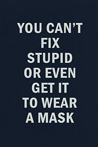 You Can't Fix Stupid Or Even Get It To Wear A Mask: 2020 Pandemic Funny Blank Lined Journal Coworker Notebook