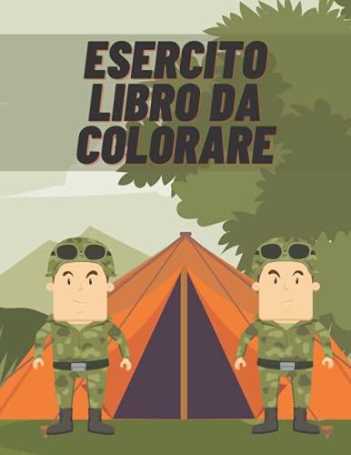 Esercito Libro da Colorare: Veicoli Corazzati, Aerei, Carri Armati, Navi da Guerra, Soldati e Armi - Colorare Militare per Bambini e Adulti