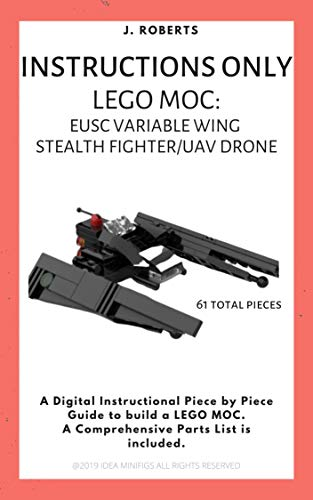 INSTRUCTIONS ONLY - Lego MOC: EUSC Variable Wing Stealth Fighter / UAV Drone (NSTRUCTIONS ONLY - Lego MOC: EUSC Variable Wing Stealth Fighter UAV Drone) (English Edition)