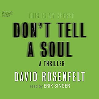 Don't Tell a Soul                   Written by:                                                                                                                                 David Rosenfelt                               Narrated by:                                                                                                                                 Erik Singer                      Length: 7 hrs and 28 mins     Not rated yet     Overall 0.0