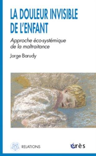 LA DOULEUR INVISIBLE DE L'ENFANT. Approche éco-systémique de la maltraitance