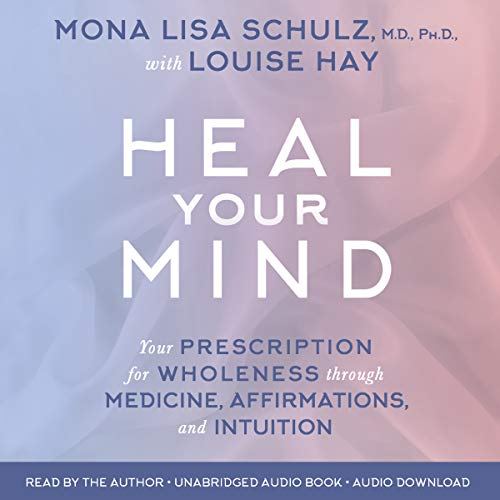 Heal Your Mind     Your Prescription for Wholeness Through Medicine, Affirmations, and Intuition              By:                                                                                                                                 Mona Lisa Schulz MD,                                                                                        Louise Hay Ph.D.                               Narrated by:                                                                                                                                 Mona Lisa Schulz MD                      Length: 12 hrs and 28 mins     31 ratings     Overall 4.2