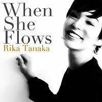 Rika Tanaka - When She Flows [Japan CD] PCCY-30183 by Rika Tanaka (2011-02-16)