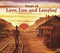 SONGS OF LOVE,LOSS AND LONGING