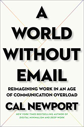 A World Without Email: Reimagining Work in an Age of Communication Overload (English...