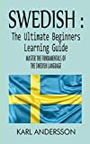 Swedish : The Ultimate Beginners Learning Guide: Master The Fundamentals Of The Swedish Language