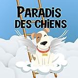 Paradis Des Chiens: Un Livre D'espoir Pour Les Enfants Qui Ont Perdu Leur Animal de Compagnie / Une Visite au Paradis des Animaux