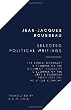 Selected Political Writings: The Social Contract, Discourse on the Origin of Inequality, Discourse on the Arts & Sciences,...
