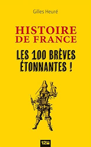 Histoire de France : Les 100 brèves étonnantes (12bis)