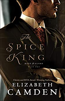 The Spice King (Hope and Glory Book #1) by [Elizabeth Camden]