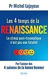 Les 4 temps de la renaissance: Le stress post-traumatique n'est pas une fatalité par Lejoyeux