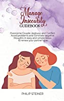 Manage Insecurity Guidebook: Overcome Couple Jealousy and Conflict, Avoid problems and Eliminate negative thoughts in easy and simple steps to renew your partner love