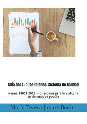 Guía del Auditor Interno: Sistema de Calidad: Normativa ISO 19011:2018 – ISO 9001:2015 (con notas y ejemplos)
